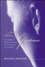 In the Shadow of Greatness : Five Remarkable Women and the Men of Genius They Served
