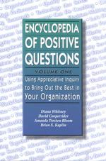 Encyclopedia of Positive Questions : Using Appreciative Inquiry to Bring Out the Best in Your Organization (Tools in Appreciative Inquiry Series, Volu 〈1〉