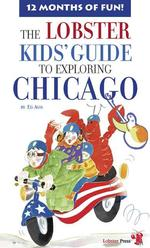 The Lobster Kids' Guide to Exploring Chicago : 12 Months of Fun! (Lobster Kids' City Explorers)