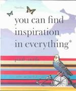 You Can Find Inspiration in Everything : And If You Can'T, Look Again