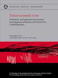 Twice-Crossed River : Prehistoric and Palaeoenvironmental Investigations at Barleycroft Farm/Over Cambridgeshire (Mcdonald Institute Monographs: Cambr