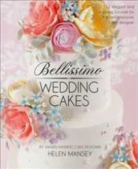 Bellissimo Wedding Cakes : 12 Elegant and Inspiring Tutorials for the Contemporary Cake Designer -- Hardback