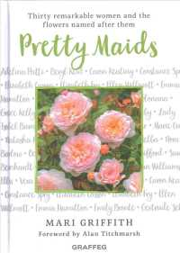 Pretty Maids : Thirty Remarkable Women and the Flowers Named after Them