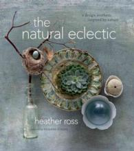 The Natural Eclectic : A Design Aesthetic Inspired by Nature