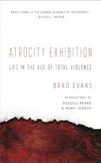 Atrocity Exhibition : Life in the Age of Total Violence