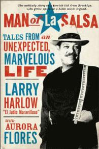 Man of La Salsa : Tales from an Unexpected, Marvelous Life