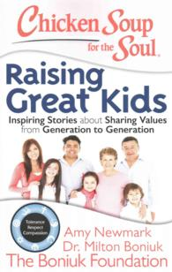 Chicken Soup for the Soul Raising Great Kids : Inspiring Stories about Sharing Values from Generation to Generation (Chicken Soup for the Soul)