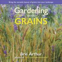 Gardening with Grains : Bring the Versatile Beauty of Grains to Your Edible Landscape