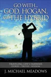Go With... God, Hogan, and the Hybrid : Traveling Life's Fairways: Stories, Truths, Wisdom