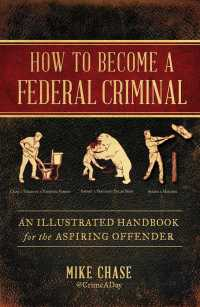 How to Become a Federal Criminal : An Illustrated Handbook for the Aspiring Offender