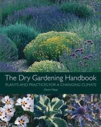 The Dry Gardening Handbook : Plants and Practices for a Changing Climate (2ND)