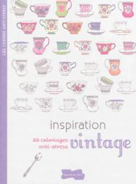 INSPIRATION VINTAGE. 50 COLORIAGES ANTI-STRESS (CAHIERS ANTI-STRESS)