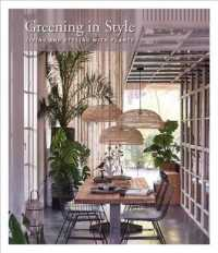 Greening in Style : Healthy Home Dcor with Plants (MUL)