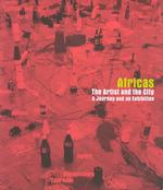 Africas, the Artist and the City : A Journey and an Exhibition