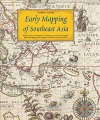Early Mapping of Southeast Asia : The Epic Story of Seafarers, Adventurers, and Cartographers Who First Mapped the Regions between China and India