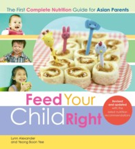 Feed Your Child Right : The First Complete Nutrition Guide for Asian Parents (REV UPD)