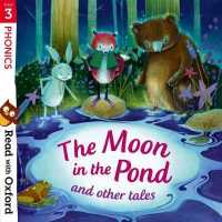 Read with Oxford: Stage 3: Phonics: the Moon in the Pond and Other Tales (Read with Oxford) -- Paperback / softback