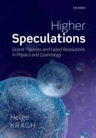 Higher Speculations : Grand Theories and Failed Revolutions in Physics and Cosmology