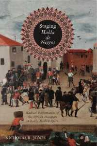 Staging Habla De Negros : Radical Performances of the African Diaspora in Early Modern Spain (Iberian Encounter and Exchange, 475-1755)
