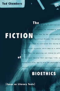 The Fiction of Bioethics : Cases as Literary Texts (Reflective Bioethics)