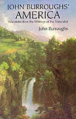 John Burroughs' America : Selections from the Writings of the Naturalist (Reprint)