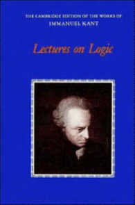 Lectures on Logic (Cambridge Edition of the Works of Immanuel Kant)