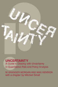 Uncertainty : A Guide to Dealing with Uncertainty in Quantitative Risk and Policy Analysis
