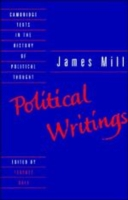 James Mill : Political Writings (Cambridge Texts in the History of Political Thought)