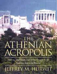 The Athenian Acropolis : History, Mythology, and Archaeology from the Neolithic Era to the Present