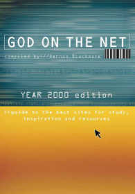 God on the Net : Guide to the Best Sites for Study, Inspiration and Resources, Year 2000