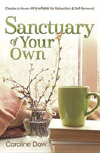 Sanctuary of Your Own : Create a Haven Anywhere for Relaxation & Self-renewal