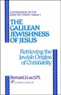 The Galilean Jewishness of Jesus : Retrieving the Jewish Origins of Christianity (Studies in Judaism and Christianity)