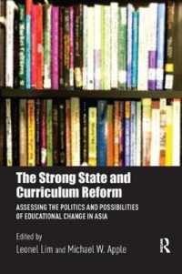 The Strong State and Curriculum Reform : Assessing the Politics and Possibilities of Educational Change in Asia (Routledge Research in Education Polic (Reprint)