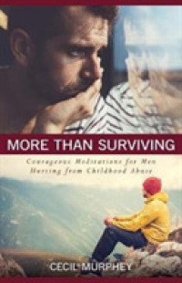 More than Surviving : Courageous Meditations for Men Hurting from Childhood Abuse