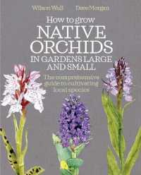 How to Grow Native Orchids in Gardens Large and Small : A Comprehensive Guide to Cultivating Local Species