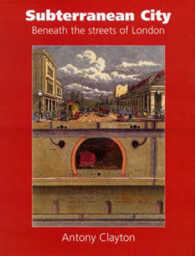 Subterranean City : Beneath the Streets of London -- Hardback