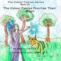 "The Colour Fairies Series Book 15: The Colour Fairies Practise Their Magic (Colour Fairies"") 〈15〉"
