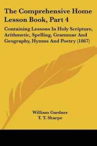 The Comprehensive Home Lesson Book : Containing Lessons in Holy Scripture, Arithmetic, Spelling, Grammar and Geography, Hymns and Poetry