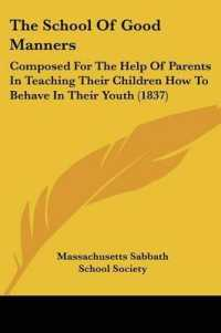 The School of Good Manners : Composed for the Help of Parents in Teaching Their Children How to Behave in Their Youth
