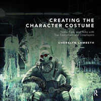 Creating the Character Costume : Tools, Tips, and Talks with Top Costumers and Cosplayers