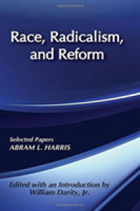Race, Radicalism, and Reform : Selected Papers