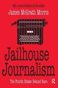 Jailhouse Journalism : The Fourth Estate Behind Bars