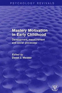 Mastery Motivation in Early Childhood : Development, Measurement and Social Processes (Psychology Revivals) (Reprint)