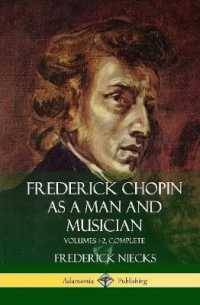 Frederick Chopin as a Man and Musician: Volumes 1-2, Complete (with Illustrations and Musical Staves) (Hardcover)