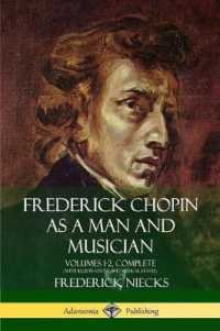 Frederick Chopin as a Man and Musician: Volumes 1-2, Complete (With illustrations and musical staves)