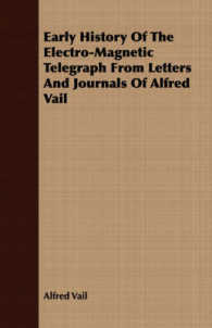 Early History of the Electro-Magnetic Telegraph from Letters and Journals of Alfred Vail