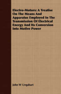 Electro-Motors : A Treatise on the Means and Apparatus Employed in the Transmission of Electrical Energy and Its Conversion into Motive Power