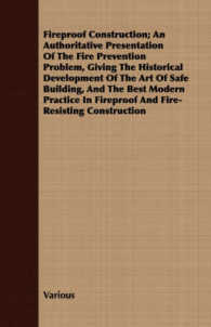 Fireproof Construction : An Authoritative Presentation of the Fire Prevention Problem, Giving the Historical Development of the Art of Safe Building,