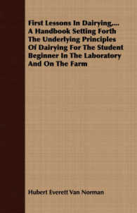 First Lessons in Dairying : A Handbook Setting Forth the Underlying Principles of Dairying for the Student Beginner in the Laboratory and on the Farm