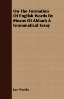 On the Formation of English Words by Means of Ablaut : A Grammatical Essay